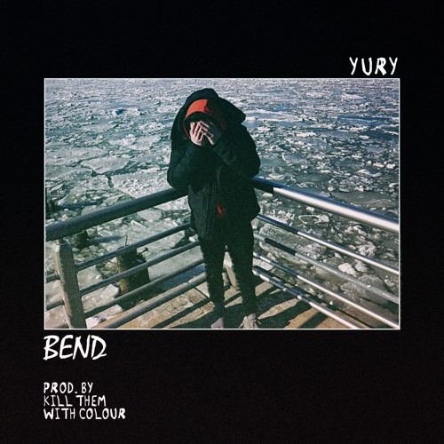 Yury - Bend (prod. Kill Them With Colour)