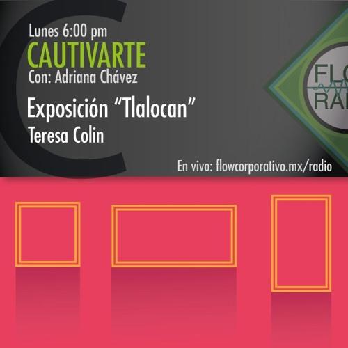 """CautivArte 107 - Exposición """"Tlalocan"""", Teresa Colin"""