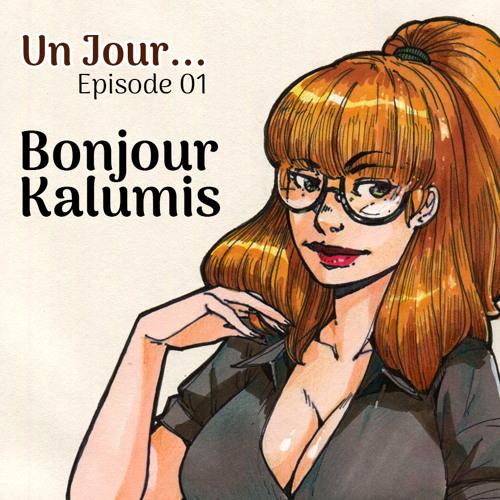 Un Jour... #01 - Bonjour Kalumis