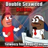 Double Seaweed Deluxe Feat. Reggie Couz (MUSIC VIDEO IN DESCRIPTION)