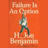 Failure Is An Option by H. Jon Benjamin, read by H. Jon Benjamin