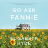 Download Go Ask Fannie by Elisabeth Hyde, read by Julia Whelan Mp3