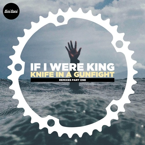 If I Were King - Knife In A Gunfight (Kieran Holden Remix) Clip