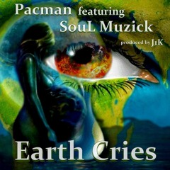 PACMAN*ft - SouL Muzick - Earth Cries (Prod. J1K)