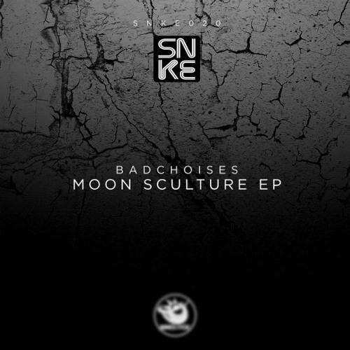 Badchoises - Moon Sculture Ep - SNKE020