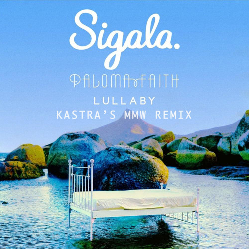 "Sigala ft. Paloma Faith - Lullaby (Kastra's ""MMW"" Remix)"
