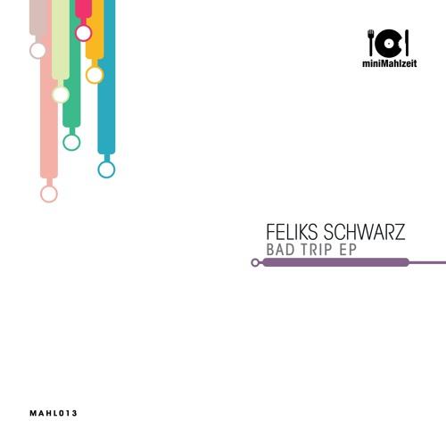 MAHL013 Feliks Schwarz - Bad Trip EP (Previews)
