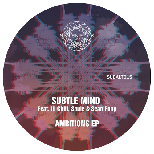 SUBALT015 - Subtle Mind - Ambitions EP Feat Ill Chill, Saule & Sean Fong - OUT NOW