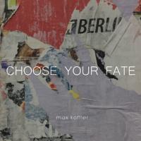 Max Koffler - CHOOSE YOUR FATE