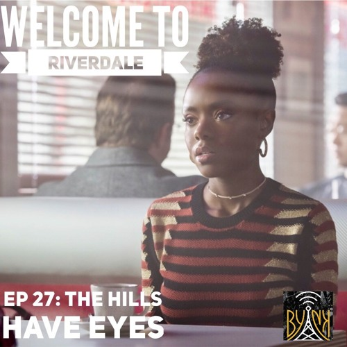 Welcome To Riverdale | Ep 27: The Hills Have Eyes [ #WTRpod ]