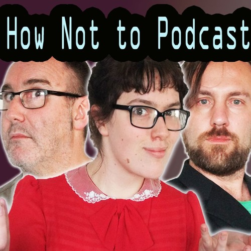 How Not to Podcast - Magic Beans, 15 minutes of Shame, Savage Garden Etc.
