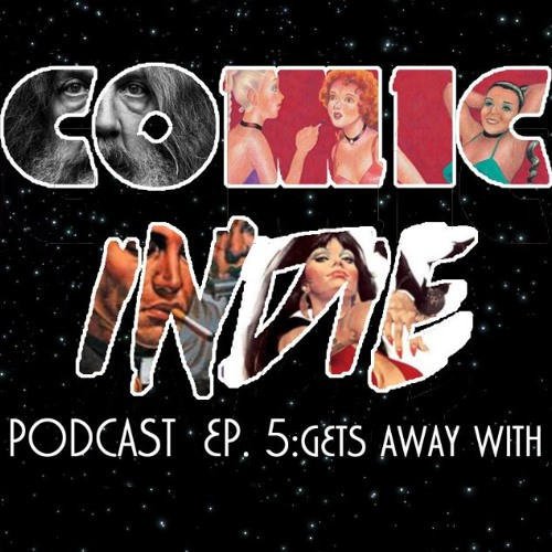 Comic Indie Podcast Episode 5 - What Indie Comics Gets Away With