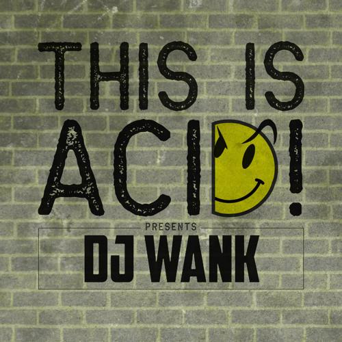 This Is Acid! 019 w/ Dj Wank
