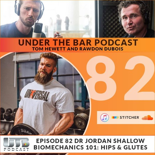 Dr Jordan Shallow - Biomechanics 101: Hips & Glutes on Ep. 82 of Under The Bar Podcast