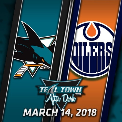 Teal Town USA After Dark (Postgame) Sharks @ Oilers -  3-14-2018