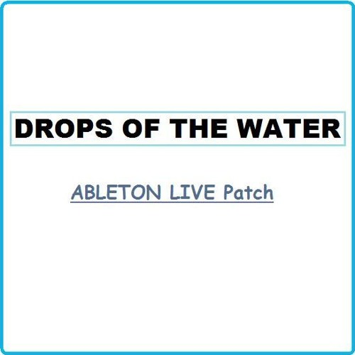 DROPS OF THE WATER (Free Patch ABLETON LIVE)