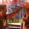 Baaghi 2   O Saathi Video Song   Tiger Shroff   Disha Patani