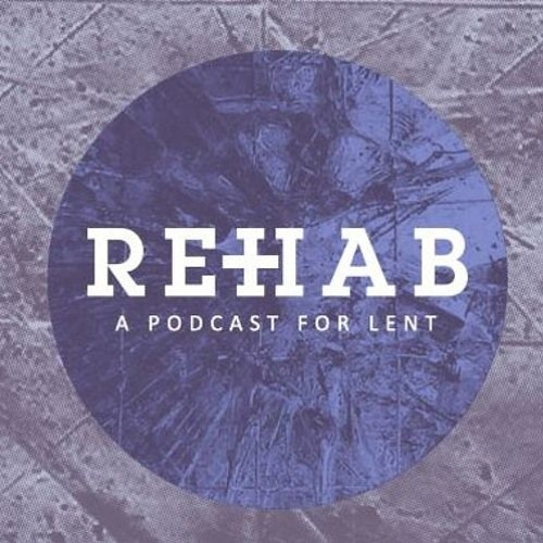 Rehab: A Podcast for Lent – Promise (Week 5)