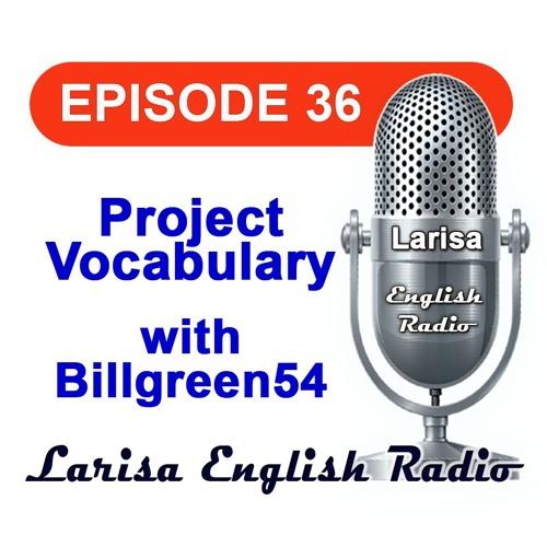 Project Vocabulary with Billgreen54 English Radio Episode 36