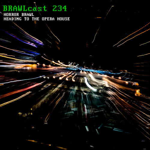 BRAWLcast 234 Horror Brawl - Heading To The Opera House