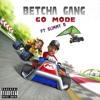 Betcha Gang - Go Mode ft. SOB x RBE (Slimmy B)(Prod. Eujoe Cipher)
