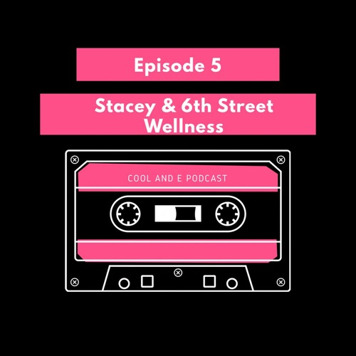 Episode 5 - Introducing Stacey & 6th Street Wellness