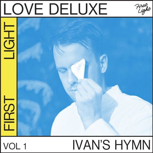 Love Deluxe - Ivan's Hymn (Taken from 'First Light')