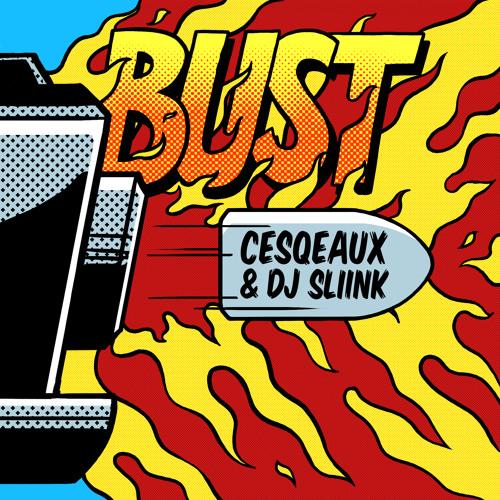 Cesqeaux & DJ Sliink - Bust