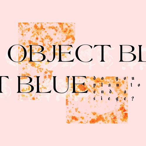 object blue - Do you plan to end a siege?