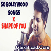 50 Bollywood Songs on One Beat (Shape Of You) Mashup Cover - GanaLoad.Com
