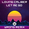 Loving Caliber - Let Me Go (Wrong Remix)[Free Download]