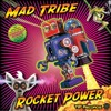 Mad Tribe - Rocket Power (DOWNLOAD)