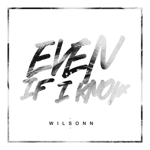 Even If I Know - Wilsonn