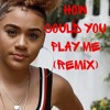 How Could You Play Me Remix