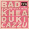 Khea - Loca Remix Ft. Bad Bunny, Duki, Cazzu