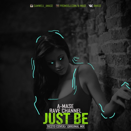 A-Mase feat. Rave CHannel - Just be (Original Mix) [Free Download]