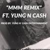 Mmm Remix (Ft. Yung N' Cash Entertainment)
