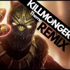 Killmonger (Black Panther Soundtrack) REMIXED by: Blacksmiph