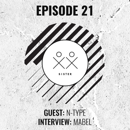SISTER - Episode 21 - N Type (Guestmix) + Mabel Interview