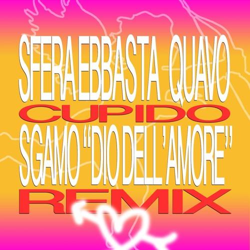 """Sfera Ebbasta feat. Quavo - Cupido (Sgamo """"Dio Dell'Amore"""" Remix)"""