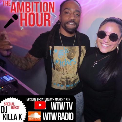 The Ambition Hour with DJ KILLA K -EPISODE NINE-