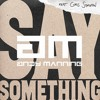 Justin Timberlake - Say Something Ft. Chris Stapleton (Andy Manning Remix) FREE DOWNLOAD