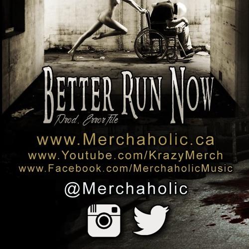 Merchaholic - Better Run Now [Prod: ErrorFile]