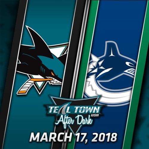 Teal Town USA After Dark (Postgame) Sharks @ Canucks -  3-17-2018