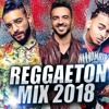 REGGAETON 2018 - REGGAETON MIX 2018 - LO MAS NUEVO! Marzo 2018