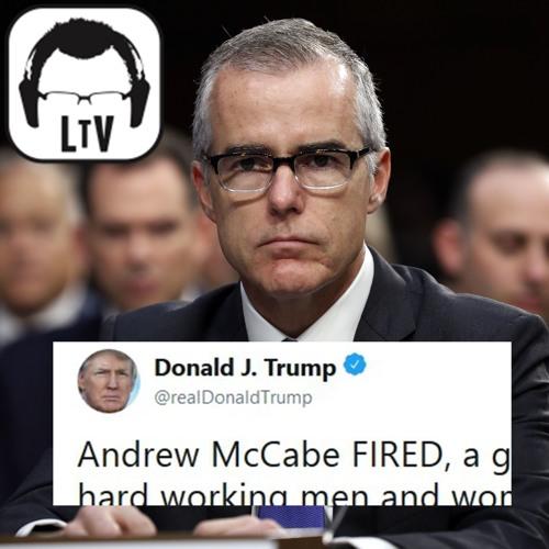 3.17.2018: Andrew McCabe Fired, Mueller Next? + Cambridge Analytica & ADL