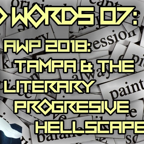 #07 | AWP 2018: Tampa & The Literary Progressive Hellscape