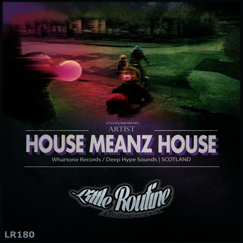 House Meanz House - Little Routine #180 (2018)