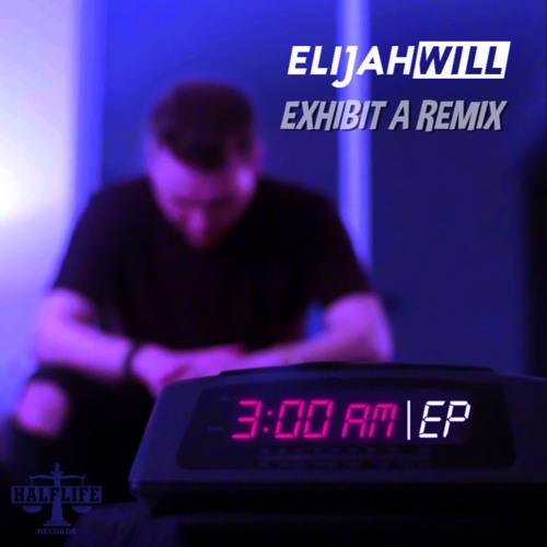 Elijah Will - 3am (Exhibit A Remix)