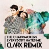 The Chainsmokers - Everybody Hates Me (Clarx Remix)